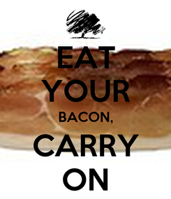 Poster: EAT YOUR BACON, CARRY ON