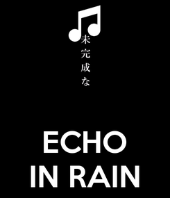 Poster:    ECHO IN RAIN