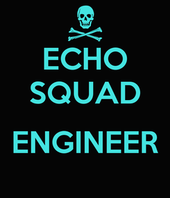 Poster: ECHO SQUAD  ENGINEER