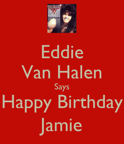Poster: Eddie Van Halen Says Happy Birthday Jamie