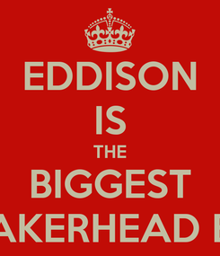 Poster: EDDISON IS THE BIGGEST SNEAKERHEAD EVER