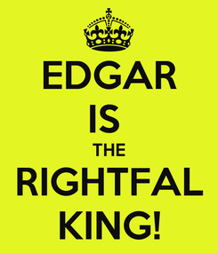 Poster: EDGAR IS  THE RIGHTFAL KING!