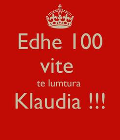 Poster: Edhe 100 vite  te lumtura  Klaudia !!!