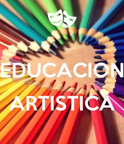 Poster:  EDUCACION  ARTISTICA