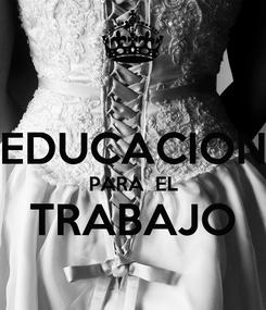 Poster:  EDUCACION PARA  EL TRABAJO