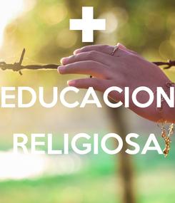 Poster:  EDUCACION  RELIGIOSA
