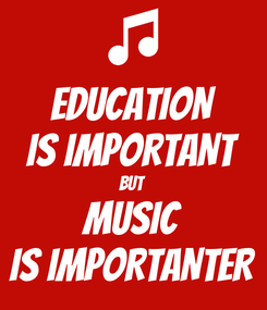 Poster: EDUCATION IS IMPORTANT BUT MUSIC IS IMPORTANTER