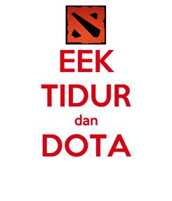 Poster: EEK TIDUR dan DOTA