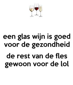 Poster: een glas wijn is goed voor de gezondheid  de rest van de fles gewoon voor de lol
