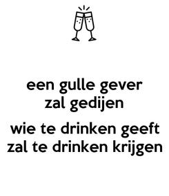 Poster: een gulle gever zal gedijen  wie te drinken geeft zal te drinken krijgen
