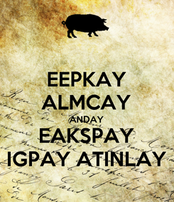 Poster: EEPKAY ALMCAY ANDAY EAKSPAY IGPAY ATINLAY