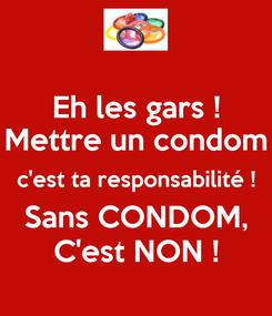 Poster: Eh les gars ! Mettre un condom c'est ta responsabilité ! Sans CONDOM, C'est NON !
