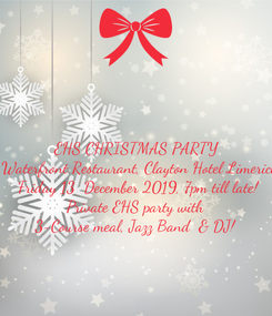 Poster: EHS CHRISTMAS PARTY Waterfront Restaurant, Clayton Hotel Limerick Friday 13  December 2019, 7pm till late! Private EHS party with  3-Course meal, Jazz Band  & DJ!