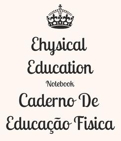 Poster: Ehysical  Education Notebook Caderno De  Educação Fisica
