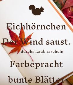 Poster: Eichhörnchen Der Wind saust.            durchs Laub rascheln Farbepracht bunte Blätter