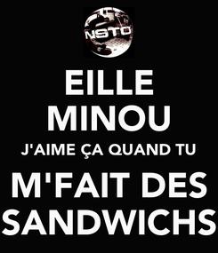 Poster: EILLE MINOU J'AIME ÇA QUAND TU M'FAIT DES SANDWICHS