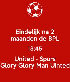 Poster: Eindelijk na 2 maanden de BPL 13:45 United - Spurs Glory Glory Man Uinted