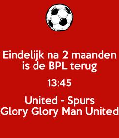 Poster: Eindelijk na 2 maanden is de BPL terug 13:45 United - Spurs Glory Glory Man United