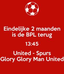 Poster: Eindelijke 2 maanden is de BPL terug 13:45 United - Spurs Glory Glory Man United