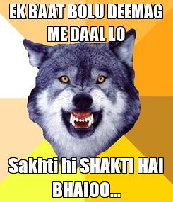 Poster: EK BAAT BOLU DEEMAG ME DAAL L0 Sakhti hi SHAKTI HAI BHAIOO...