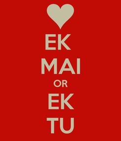Poster: EK  MAI OR EK  TU