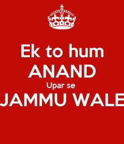 Poster: Ek to hum ANAND Upar se  JAMMU WALE