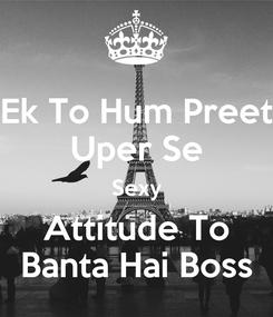 Poster: Ek To Hum Preet Uper Se Sexy Attitude To Banta Hai Boss