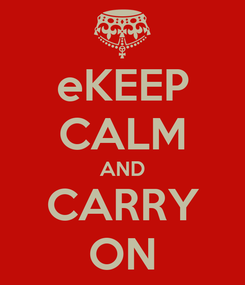 Poster: eKEEP CALM AND CARRY ON