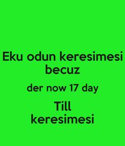 Poster: Eku odun keresimesi becuz der now 17 day Till keresimesi