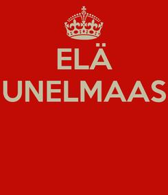 Poster: ELÄ UNELMAAS