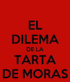 Poster: EL DILEMA DE LA TARTA DE MORAS
