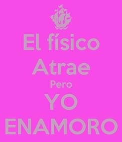 Poster: El físico Atrae Pero YO ENAMORO