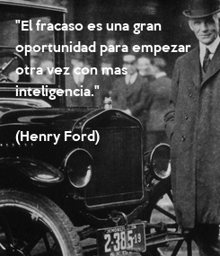"""Poster: """"El fracaso es una gran  oportunidad para empezar  otra vez con mas  inteligencia.""""  (Henry Ford)"""