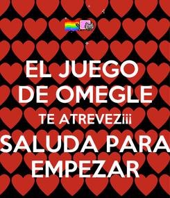 Poster: EL JUEGO  DE OMEGLE TE ATREVEZ¡¡¡ SALUDA PARA EMPEZAR