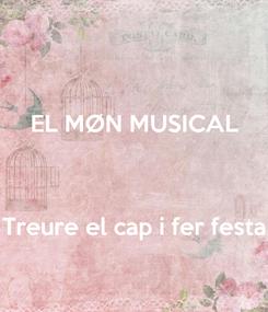 Poster: EL MØN MUSICAL   Treure el cap i fer festa