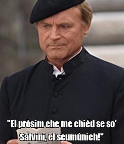 "Poster:  ""El pròsim che me chiéd se so' Salvini, el scumùnich!"""