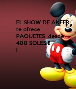 Poster: EL SHOW DE ANFER  te ofrece  PAQUETES  desde 400 SOLES !! I