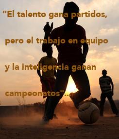 """Poster: """"El talento gana partidos,    pero el trabajo en equipo      y la inteligencia ganan    campeonatos""""..."""