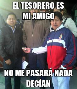 Poster: EL TESORERO ES MI AMIGO NO ME PASARÁ NADA DECÍAN