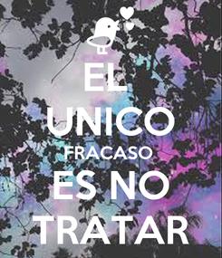 Poster: EL  UNICO FRACASO  ES NO TRATAR