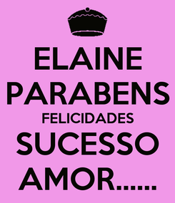 Poster: ELAINE PARABENS FELICIDADES SUCESSO AMOR......