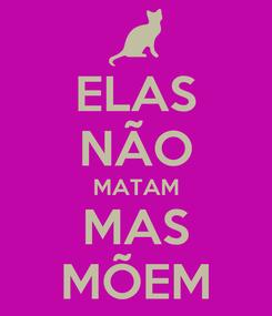 Poster: ELAS NÃO MATAM MAS MÕEM