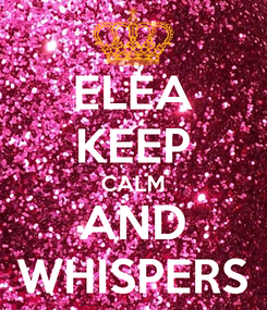 Poster: ELEA KEEP CALM AND WHISPERS