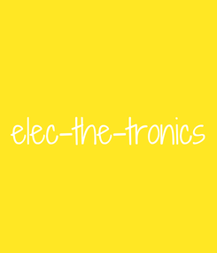 Poster: elec-the-tronics
