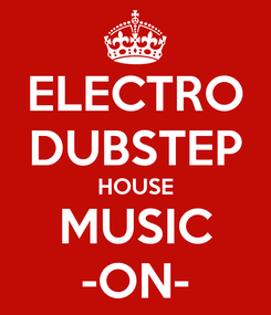 Poster: ELECTRO DUBSTEP HOUSE MUSIC -ON-