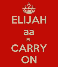 Poster: ELIJAH aa EL CARRY ON