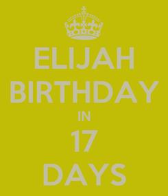 Poster: ELIJAH BIRTHDAY IN 17 DAYS