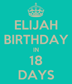 Poster: ELIJAH BIRTHDAY IN 18 DAYS