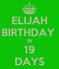 Poster: ELIJAH BIRTHDAY  IN 19 DAYS