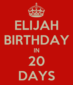 Poster: ELIJAH BIRTHDAY IN 20 DAYS